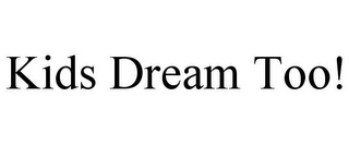 mark for KIDS DREAM TOO!, trademark #85581999