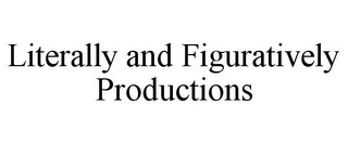 mark for LITERALLY AND FIGURATIVELY PRODUCTIONS, trademark #85582106