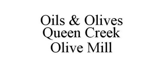 mark for OILS & OLIVES QUEEN CREEK OLIVE MILL, trademark #85582300