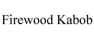 mark for FIREWOOD KABOB, trademark #85582675