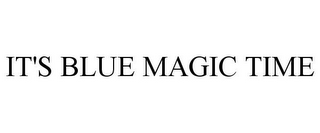 mark for IT'S BLUE MAGIC TIME, trademark #85582973