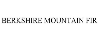 mark for BERKSHIRE MOUNTAIN FIR, trademark #85583101