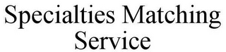 mark for SPECIALTIES MATCHING SERVICE, trademark #85583129