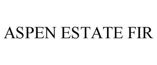 mark for ASPEN ESTATE FIR, trademark #85583138