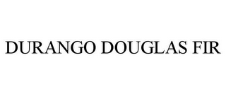 mark for DURANGO DOUGLAS FIR, trademark #85583170