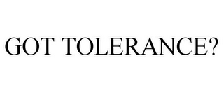 mark for GOT TOLERANCE?, trademark #85583264
