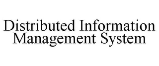 mark for DISTRIBUTED INFORMATION MANAGEMENT SYSTEM, trademark #85583396