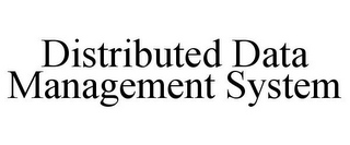 mark for DISTRIBUTED DATA MANAGEMENT SYSTEM, trademark #85583624