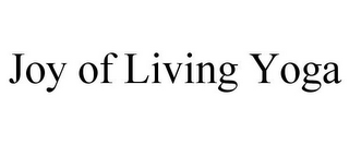 mark for JOY OF LIVING YOGA, trademark #85584073