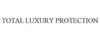 mark for TOTAL LUXURY PROTECTION, trademark #85584359