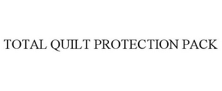 mark for TOTAL QUILT PROTECTION PACK, trademark #85584360