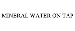 mark for MINERAL WATER ON TAP, trademark #85584689