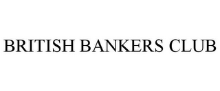 mark for BRITISH BANKERS CLUB, trademark #85585253