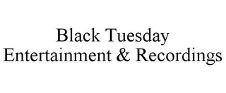 mark for BLACK TUESDAY ENTERTAINMENT & RECORDINGS, trademark #85585654