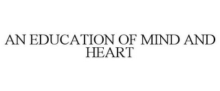 mark for AN EDUCATION OF MIND AND HEART, trademark #85585807