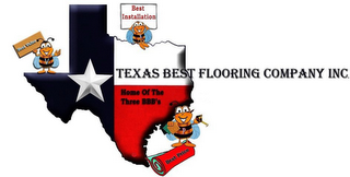 mark for TEXAS BEST FLOORING COMPANY INC. HOME OFTHE THREE BBB'S V BEST VALUE I BEST INSTALLATION P BEST PRICE, trademark #85586099