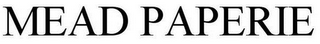 mark for MEAD PAPERIE, trademark #85586166