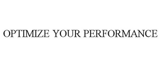 mark for OPTIMIZE YOUR PERFORMANCE, trademark #85586196