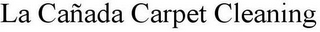 mark for LA CAÑADA CARPET CLEANING, trademark #85586423