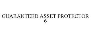 mark for GUARANTEED ASSET PROTECTOR 6, trademark #85586663
