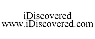mark for IDISCOVERED WWW.IDISCOVERED.COM, trademark #85586823