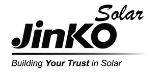 mark for JINKO SOLAR BUILDING YOUR TRUST IN SOLAR, trademark #85586834