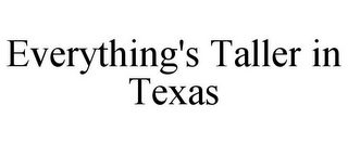 mark for EVERYTHING'S TALLER IN TEXAS, trademark #85586984
