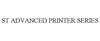 mark for ST ADVANCED PRINTER SERIES, trademark #85587057