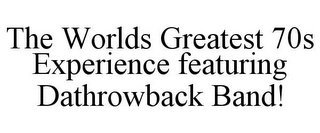 mark for THE WORLDS GREATEST 70S EXPERIENCE FEATURING DATHROWBACK BAND!, trademark #85587527