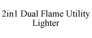 mark for 2IN1 DUAL FLAME UTILITY LIGHTER, trademark #85587568