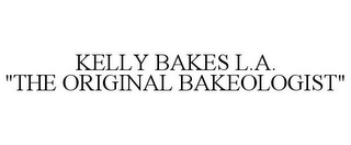 "mark for KELLY BAKES L.A. ""THE ORIGINAL BAKEOLOGIST"", trademark #85587721"