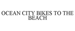 mark for OCEAN CITY BIKES TO THE BEACH, trademark #85587780