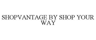 mark for SHOPVANTAGE BY SHOP YOUR WAY, trademark #85588096