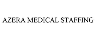 mark for AZERA MEDICAL STAFFING, trademark #85588466