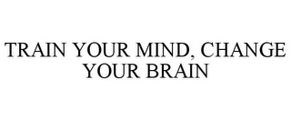 mark for TRAIN YOUR MIND, CHANGE YOUR BRAIN, trademark #85588645