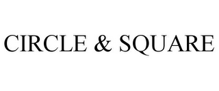 mark for CIRCLE & SQUARE, trademark #85588826