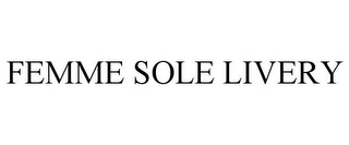 mark for FEMME SOLE LIVERY, trademark #85588859