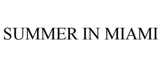 mark for SUMMER IN MIAMI, trademark #85589004