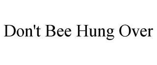 mark for DON'T BEE HUNG OVER, trademark #85589182
