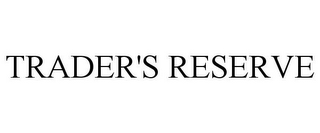 mark for TRADER'S RESERVE, trademark #85589310