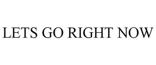 mark for LETS GO RIGHT NOW, trademark #85589461