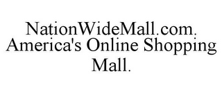 mark for NATIONWIDEMALL.COM. AMERICA'S ONLINE SHOPPING MALL., trademark #85589600