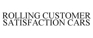 mark for ROLLING CUSTOMER SATISFACTION CARS, trademark #85589674