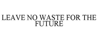 mark for LEAVE NO WASTE FOR THE FUTURE, trademark #85589883