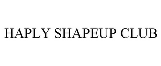 mark for HAPLY SHAPEUP CLUB, trademark #85590107