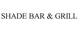 mark for SHADE BAR & GRILL, trademark #85590165