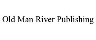 mark for OLD MAN RIVER PUBLISHING, trademark #85590176