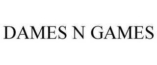 mark for DAMES N GAMES, trademark #85590248