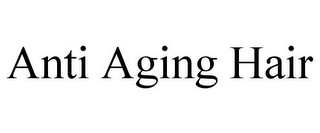 mark for ANTI AGING HAIR, trademark #85590256