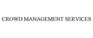 mark for CROWD MANAGEMENT SERVICES, trademark #85590425